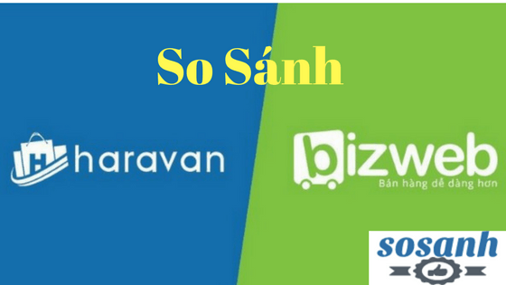 So sánh Bizweb và Haravan