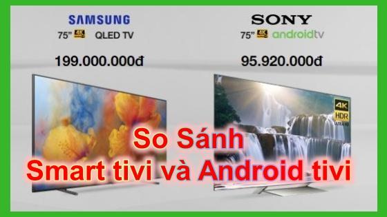 So sánh Smart Tivi và Android Tivi khác nhau như thế nào