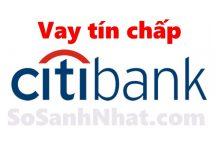 Vay tín chấp ngân hàng Citibank 2019